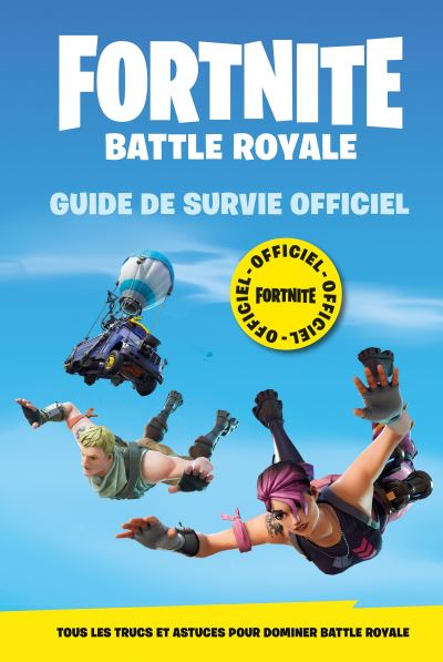 Fortnite Battle Royale - Guide de survie officiel